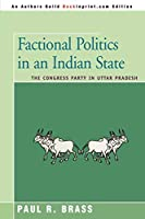 FACTIONAL POLITICS IN AN INDIAN STATE: The Congress Party in Uttar Pradesh