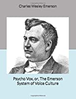 Psycho Vox, or, The Emerson System of Voice Culture: Large Print