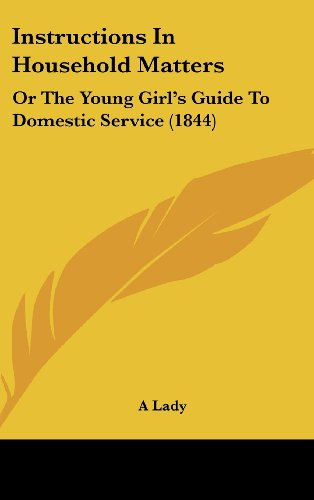 Download Instructions in Household Matters: Or the Young Girl's Guide to Domestic Service 1437179770