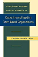 Designing Leading Team Based Organ TM (Jossey Bass Business & Management Series)
