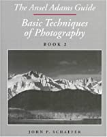 The Ansel Adams Guide: Basic Techniques of Photography - Book Two