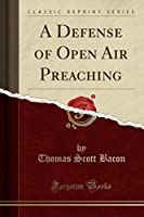 A Defense of Open Air Preaching (Classic Reprint)