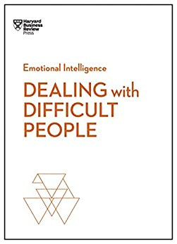 Dealing with Difficult People (HBR Emotional Intelligence Series) by [Harvard Business Review, Schwartz, Tony, Gerzon, Mark, Weeks, Holly, Gallo, Amy]