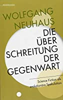 Die Ueberschreitung der Gegenwart: Science Fiction als evolutionaere Spekulation
