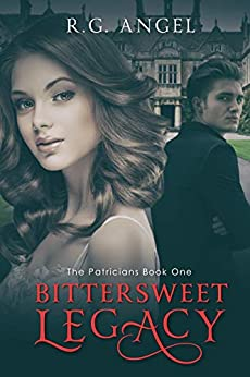 Bittersweet Legacy (The Patricians Book 1) by [Angel, R.G.]