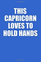 This Capricorn Loves To Hold Hands Notebook: 100 College Ruled Lined Pages