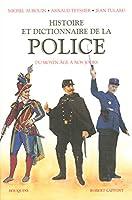 Histoire et dictionnaire de la police du moyen age a nos jours