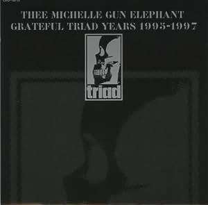THEE MICHELLE GUN ELEPHANT GRATEFUL TRIAD YEARS 1995-1997