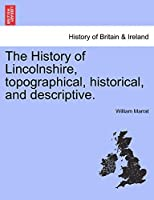 The History of Lincolnshire, Topographical, Historical, and Descriptive.