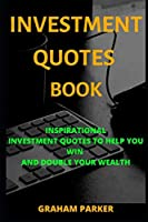 Investment Quotes Book: Inspirational Investment Quotes to help you win and double your wealth (Wealth and investment quotes 2020)