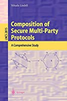 Composition of Secure Multi-Party Protocols: A Comprehensive Study (Lecture Notes in Computer Science)