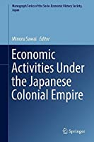 Economic Activities Under the Japanese Colonial Empire (Monograph Series of the Socio-Economic History Society, Japan) by Unknown(2016-05-27)