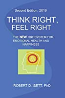 THINK RIGHT, FEEL RIGHT: THE NEW CBT SYSTEM FOR EMOTIONAL HEALTH & HAPPINESS