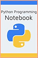 Python Programming Notebook for Computer Programmers & Developers, Python / Data Analysis / For Kids / Machine Learning / Finance: A Notebook for Python Software developers