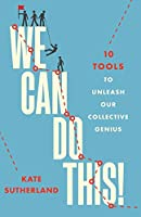 We Can Do This!: 10 Tools to Unleash Our Collective Genius