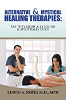 Alternative & Mystical Healing Therapies: Are They Medically Sound & Spiritually Safe
