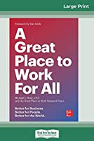 A Great Place to Work For All: Better for Business, Better for People, Better for the World (16pt Large Print Edition)