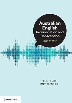 Australian English Pronunciation and Transcription by [Cox, Felicity, Fletcher, Janet]