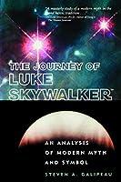 The Journey of Luke Skywalker: An Analysis of Modern Myth and Symbol by Steven A. Galipeau(2001-02-28)