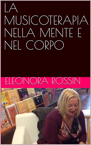 LA MUSICOTERAPIA NELLA MENTE E NEL CORPO (Eleonora) (Italian Edition)