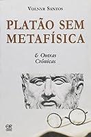 Platão sem Metafísica e Outras Crônicas