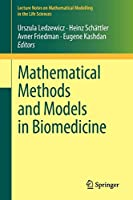 Mathematical Methods and Models in Biomedicine (Lecture Notes on Mathematical Modelling in the Life Sciences)