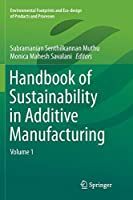 Handbook of Sustainability in Additive Manufacturing: Volume 1 (Environmental Footprints and Eco-design of Products and Processes)