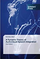 A Dynamic Theory of Audiovisual Speech Integration: 2nd Edition
