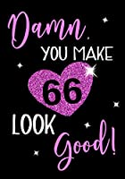 Damn, You Make 66 Look Good!: Keepsake Journal Notebook For Best Wishes, Messages & Doodle In