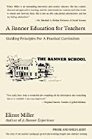 A Banner Education for Teachers: Guiding Principles for a Practical Curriculum