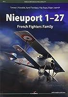 Nieuport 1–27 / Nieuport 1-27: History, Construction Development, Combat Usage / Historia powstania, rozwoj konstrukcji, zastosowanie bojowe (Famous Airplanes)