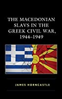 The Macedonian Slavs in the Greek Civil War, 1944-1949