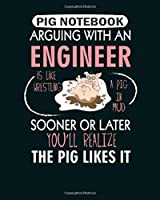 Pig  Notebook: arguing with an engineer wrestling a pig  College Ruled - 50 sheets, 100 pages - 8 x 10 inches