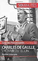 Charles de Gaulle, l'homme du 18 juin: Résister à tout prix