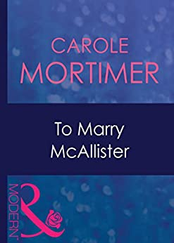 [Mortimer, Carole]のTo Marry Mcallister (Mills & Boon Modern) (Bachelor Cousins, Book 3) (English Edition)