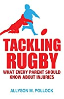 Tackling Rugby: What Every Parent Should Know by Allyson Pollock(2014-10-07)