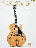 Gateway to Guitar Improvisation: A Guitarist's Guide to the Revolutionary 'fourth Note' Principle (Guitar Instruction)