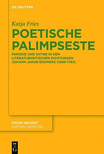 Poetische Palimpseste: Parodie und Satire in den literaturkritischen Dichtungen Johann Jakob Bodmers (1698-1783) (Frühe Neuzeit)