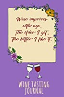 Wine Improves With Age. The Older I Get, The Better I Like It: Personal Wine Tasting Journal & Rating Notebook - Violet