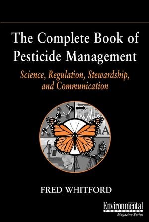 Download The Complete Book of Pesticide Management: Science, Regulation, Stewardship, and Communication (Environmental Protection Magazine Series) 0471407283