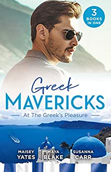 Greek Mavericks: At The Greek's Pleasure/The Greek's Nine-Month Redemption/A Diamond Deal with the Greek/Illicit Night with the Greek (One Night With Consequences Book 21) by [Yates, Maisey, Carr, Susanna, Blake, Maya]