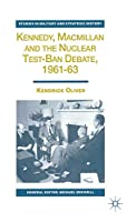 Kennedy, Macmillan and the Nuclear Test-Ban Debate, 1961-63 (Studies in Military and Strategic History)