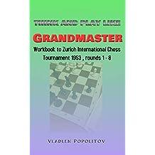 Think and play like Grandmaster: Workbook to Zurich International Chess Tournament 1953, rounds 1-8