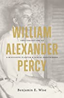 William Alexander Percy: The Curious Life of a Mississippi Planter and Sexual Freethinker