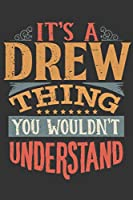 Its A Drew Thing You Wouldnt Understand: Drew Diary Planner Notebook Journal 6x9 Personalized Customized Gift For Someones Surname Or First Name is Drew