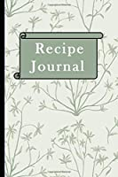 Recipe Journal: Recipe Gifts: Blank Recipe Notebook Journal to Write In and Track all Favorite Cooking Recipes Floral wild nature themed background