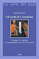Gli eredi di Costantino. Il papato, il Laterano e la propaganda visiva nel XII secolo