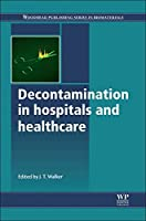 Decontamination in Hospitals and Healthcare (Woodhead Publishing Series in Biomaterials)