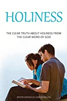 Holiness: The Clear Truth About Holiness From The Clear Word of GOD