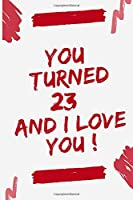 YOU TOURNED 23 AND I LOVE YOU: Journal Notebook Birthday Gift